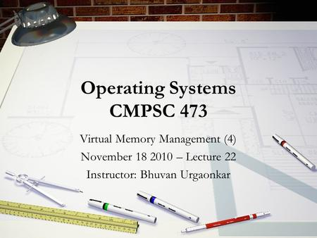Operating Systems CMPSC 473 Virtual Memory Management (4) November 18 2010 – Lecture 22 Instructor: Bhuvan Urgaonkar.
