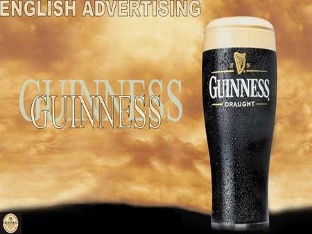 HISTORY OF GUINNESS Created by arthur Guinness in december 1759 in Ireland (Dublin) At first it was difficult because the most popular alcohol were whiskey.