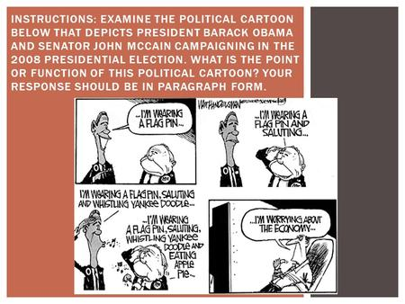 INSTRUCTIONS: EXAMINE THE POLITICAL CARTOON BELOW THAT DEPICTS PRESIDENT BARACK OBAMA AND SENATOR JOHN MCCAIN CAMPAIGNING IN THE 2008 PRESIDENTIAL ELECTION.
