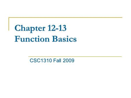 Chapter 12-13 Function Basics CSC1310 Fall 2009. Function function (subroutine, procedure)a set of statements different inputs (parameters) outputs In.