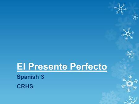 El Presente Perfecto Spanish 3 CRHS. The Present Perfect  The present perfect is the verb tense used to say someone HAS DONE something.  Examples: I.
