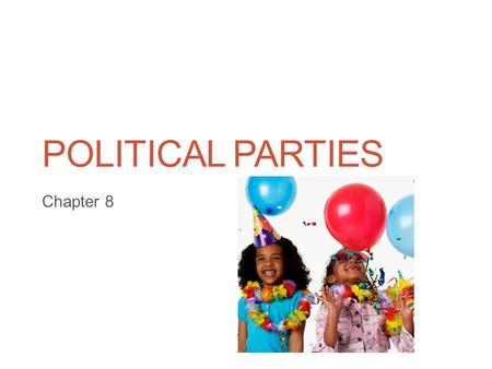 POLITICAL PARTIES Chapter 8 The Meaning of Party  Political Party:  A team of men and women seeking to control government by gaining offices through.
