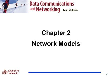 1 Kyung Hee University Chapter 2 Network Models. 2 Kyung Hee University 2.1 LAYERED TASKS We use the concept of layers in our daily life. As an example,
