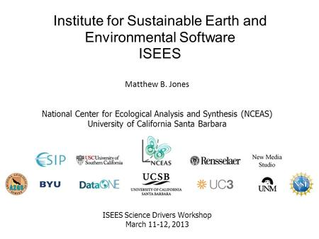 Institute for Sustainable Earth and Environmental Software ISEES Matthew B. Jones National Center for Ecological Analysis and Synthesis (NCEAS) University.