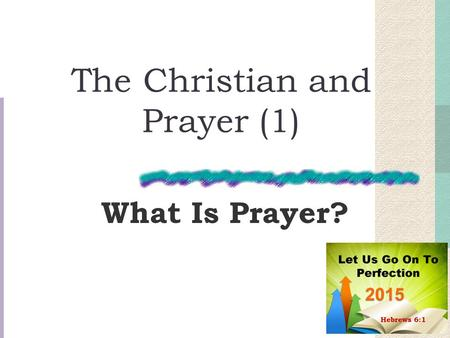 "The Christian and Prayer (1) What Is Prayer?. What is prayer? It is speaking to God James 1:5, ""Let him ask of God"" Prayer is how we communicate with."