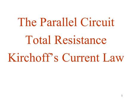 1 The Parallel Circuit Total Resistance Kirchoff's Current Law.