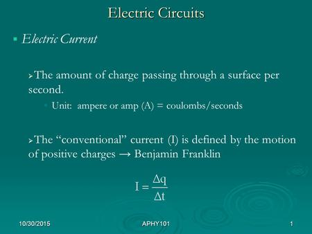 Electric Circuits   Electric Current   The amount of charge passing through a surface per second. Unit: ampere or amp (A) = coulombs/seconds   The.