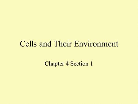 Cells and Their Environment Chapter 4 Section 1. The Plasma Membrane The Plasma Membrane - Gateway to the Cell.
