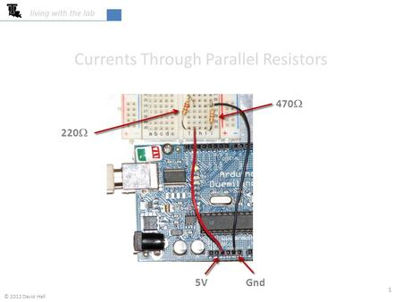 220  470  Gnd5V Currents Through Parallel Resistors 1 living with the lab © 2012 David Hall.