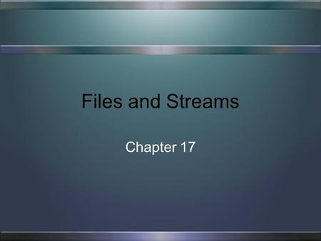 Files and Streams Chapter 17. 2 What You Will Learn Create files Read files Write files Update files.