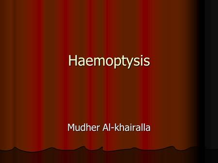 Haemoptysis Mudher Al-khairalla. Mrs Reddy coughed up blood What would you like to know?