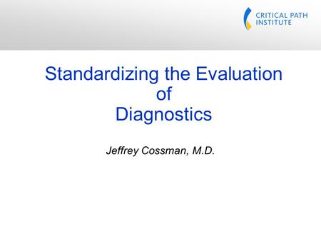 Jeffrey Cossman, M.D. Standardizing the Evaluation of Diagnostics.