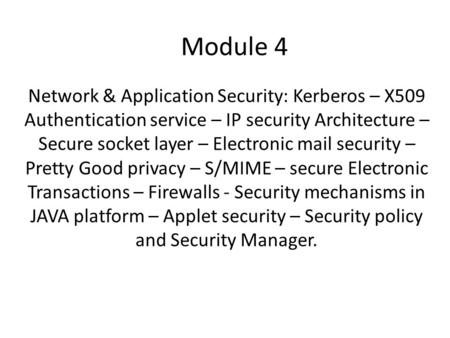 Module 4 Network & Application Security: Kerberos – X509 Authentication service – IP security Architecture – Secure socket layer – Electronic mail security.