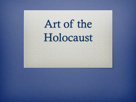 Art of the Holocaust. Do Now  On a separate sheet of paper, respond to the following question: What feelings does this painting communicate? How does.