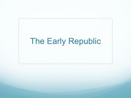 The Early Republic. Learning Objectives Understand the evolving role of the Supreme court in the early 18 th century Understand the conflict between state.