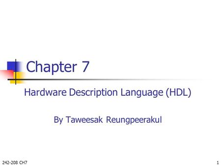 242-208 CH71 Chapter 7 Hardware Description Language (HDL) By Taweesak Reungpeerakul.