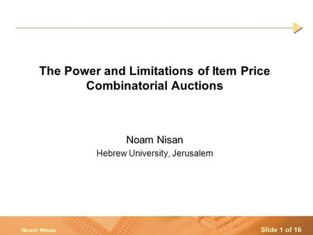 Slide 1 of 16 Noam Nisan The Power and Limitations of Item Price Combinatorial Auctions Noam Nisan Hebrew University, Jerusalem.