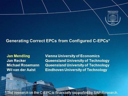 Generating Correct EPCs from Configured C-EPCs* Jan MendlingVienna University of Economics Jan ReckerQueensland University of Technology Michael RosemannQueensland.