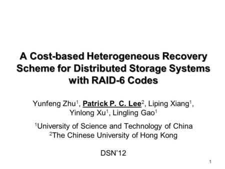 A Cost-based Heterogeneous Recovery Scheme for Distributed Storage Systems with RAID-6 Codes Yunfeng Zhu 1, Patrick P. C. Lee 2, Liping Xiang 1, Yinlong.