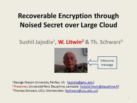 Recoverable Encryption through Noised Secret over Large Cloud Sushil Jajodia 1, W. Litwin 2 & Th. Schwarz 3 1 George Mason University, Fairfax, VA