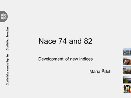 Nace 74 and 82 Development of new indices Maria Ädel.