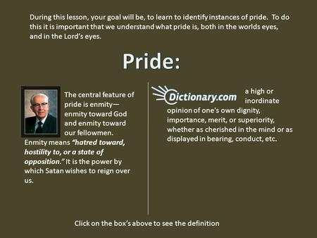 During this lesson, your goal will be, to learn to identify instances of pride. To do this it is important that we understand what pride is, both in the.