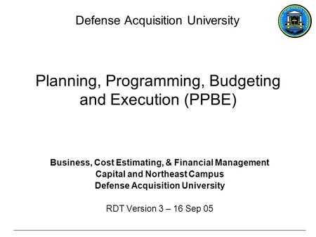 Planning, Programming, Budgeting and Execution (PPBE) Business, Cost Estimating, & Financial Management Capital and Northeast Campus Defense Acquisition.
