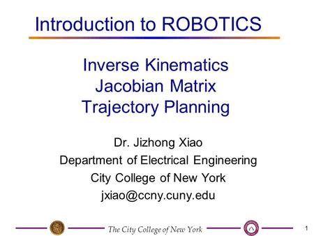 The City College of New York 1 Dr. Jizhong Xiao Department of Electrical Engineering City College of New York Inverse Kinematics Jacobian.