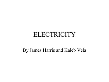 ELECTRICITY By James Harris and Kaleb Vela. D.C D.C CURRENTS ARE DIRECT CURRENTS THESE CURRENTS ARE USED IN SIMPLE CIRCUITS DC CURRENTS ARE ONE WAY CURRENTS.