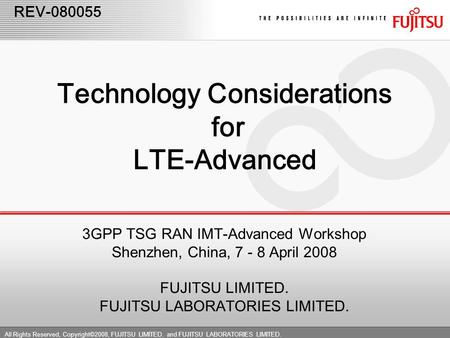 All Rights Reserved, Copyright©2008, FUJITSU LIMITED. and FUJITSU LABORATORIES LIMITED. REV-080055 Technology Considerations for LTE-Advanced 3GPP TSG.