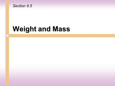 Weight and Mass Section 9.5. Whenever we talk about how heavy an object is, we are concerned with the object's weight. We discuss weight when we refer.