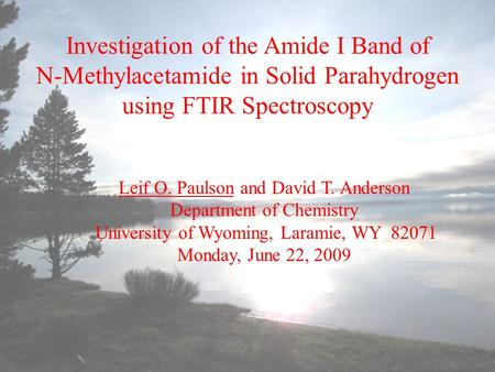 Investigation of the Amide I Band of N-Methylacetamide in Solid Parahydrogen using FTIR Spectroscopy Leif O. Paulson and David T. Anderson Department of.