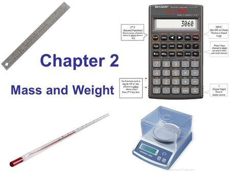Chapter 2 Mass and Weight. a MASS and WEIGHT Commonly misunderstood quantities.