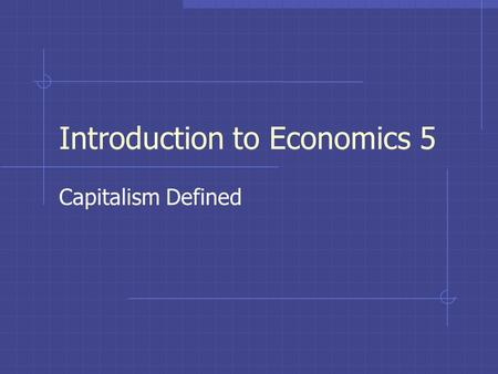 Introduction to Economics 5 Capitalism Defined. Warm Up Use the first 15 minutes of class to produce your goods. NEWS FLASH There is a gas shortage, therefore.