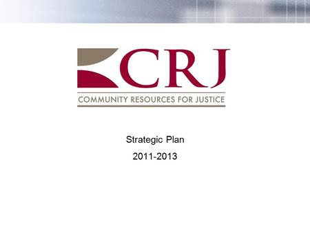 Strategic Plan 2011-2013. 1 Strategic Goals (Thrusts) 1. Achieve Performance Excellence CRJ uses metrics of performance to evaluate, manage and plan its.