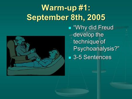 "Warm-up #1: September 8th, 2005 ""Why did Freud develop the technique of Psychoanalysis?"" 3-5 Sentences."