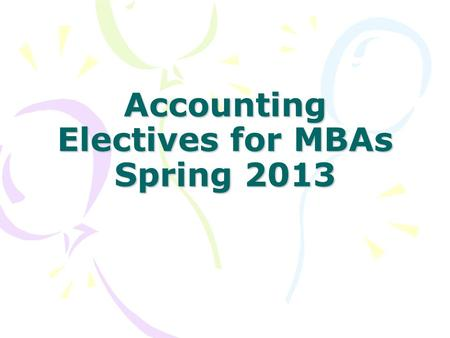 Accounting Electives for MBAs Spring 2013. BUS 513 Managerial Accounting Not financial accounting. Not undergraduate cost accounting. How managers use.