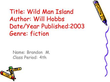 Title: Wild Man Island Author: Will Hobbs Date/Year Published:2003 Genre: fiction Title: Wild Man Island Author: Will Hobbs Date/Year Published:2003 Genre: