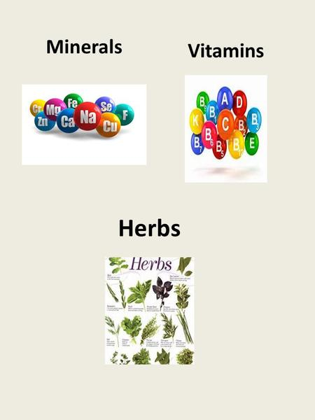 Herbs Minerals. Vitamins Supplements are an easy, safe, and inexpensive way to make sure you're getting the vitamins and minerals your body has to have.
