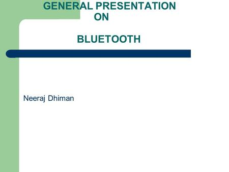 GENERAL PRESENTATION ON <strong>BLUETOOTH</strong> Neeraj Dhiman.