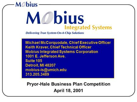 Pryor-Hale Business Plan Competition April 18, 2001 Michael McCorquodale, Chief Executive Officer Keith Kraver, Chief Technical Officer Mobius Integrated.