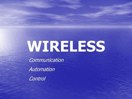 WIRELESS Communication Automation Control. Wireless = Efficiency Performance: Performance: –Space Efficiency: Efficiency. = #receptors / box area –Unlimited.