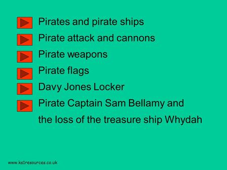 www.ks1resources.co.uk Pirates and pirate ships Pirate attack and cannons Pirate weapons Pirate flags Davy Jones Locker Pirate Captain Sam Bellamy and.