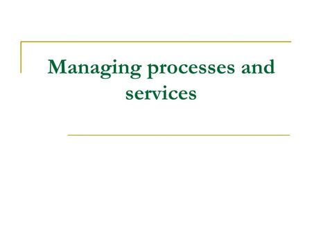 Managing processes and services. 1. How Linux handles processes 2. Managing running processes 3. Scheduling processes.