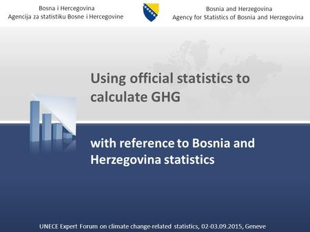 Bosna i Hercegovina Agencija za statistiku Bosne i Hercegovine Bosnia and Herzegovina Agency for Statistics of Bosnia and Herzegovina Using official statistics.