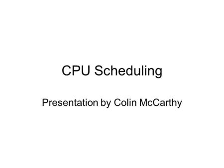 CPU Scheduling Presentation by Colin McCarthy. Runqueues Foundation of Linux scheduler algorithm Keeps track of all runnable tasks assigned to CPU One.
