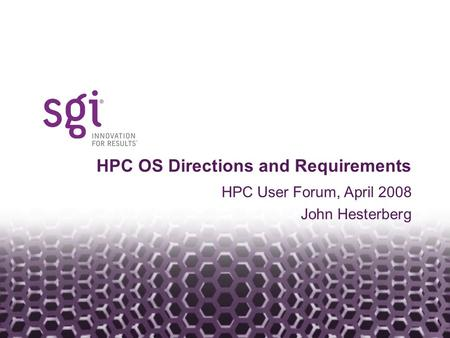 Headline in Arial Bold 30pt HPC User Forum, April 2008 John Hesterberg HPC OS Directions and Requirements.