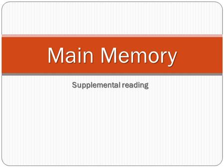Supplemental reading Main Memory. REVIEW CPU-stands for central processing unit; it is the key component in a digital computer; it interprets computer.