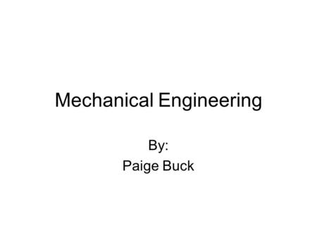 Mechanical Engineering By: Paige Buck. What is it? Mechanical engineering is a discipline engineering that applies the principles of physics and materials.