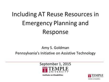 Including AT Reuse Resources in Emergency Planning and Response Amy S. Goldman Pennsylvania's Initiative on Assistive Technology September 1, 2015.